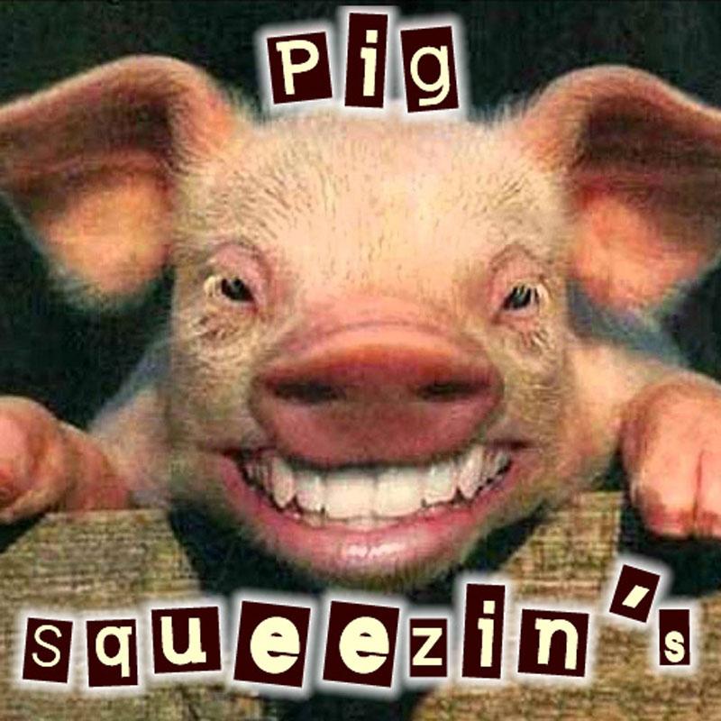 Pig Squeezin\'s